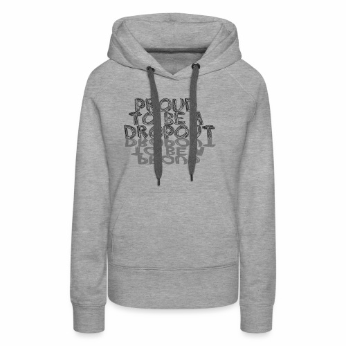 Proud to be a dropout - Vrouwen Premium hoodie