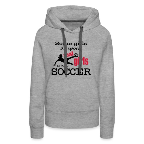 some girls do sports, real gilrs play soccer - Frauen Premium Hoodie