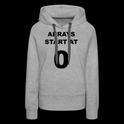 Arrays start at 0 - Women's Premium Hoodie