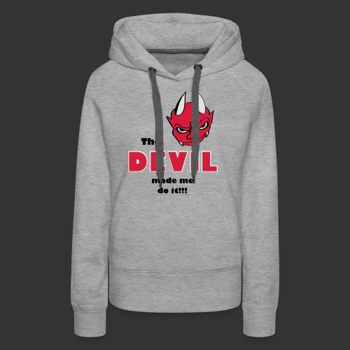Devil made me do it! - Frauen Premium Hoodie