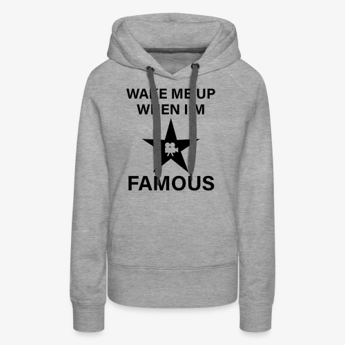 56 Wake me up when i'm FAMOUS Hollywood Star - Frauen Premium Hoodie
