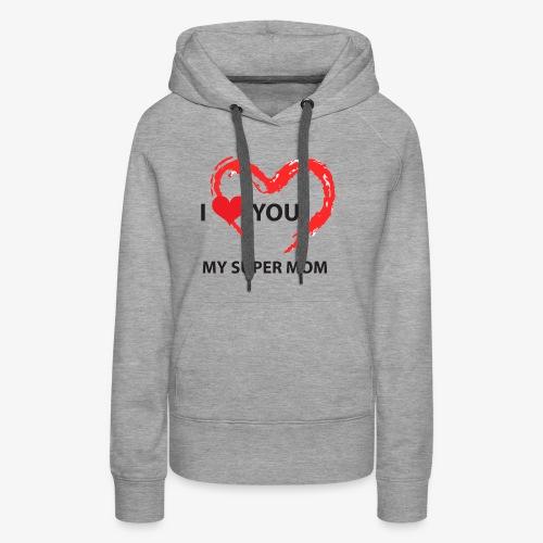 i love you my super mom - Sweat-shirt à capuche Premium pour femmes