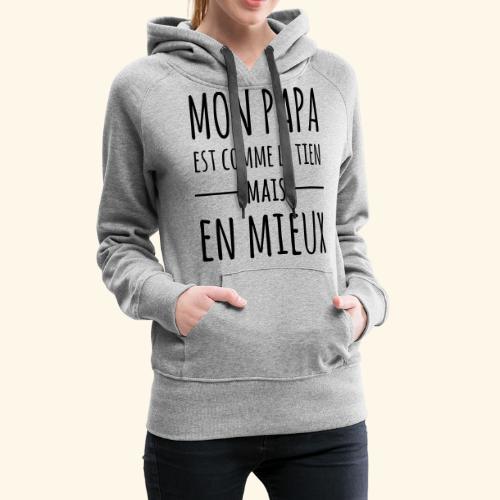 Papa en mieux - Sweat-shirt à capuche Premium pour femmes