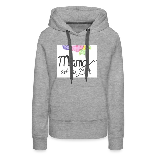 Mama ist die Beste - Frauen Premium Hoodie