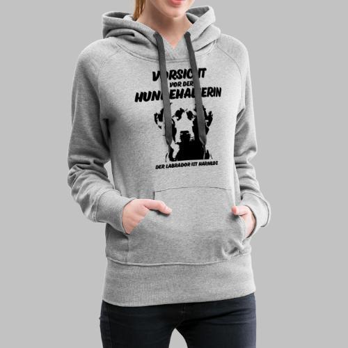 Vorsicht vor der Hundehalterin der Labrador Spruch - Frauen Premium Hoodie
