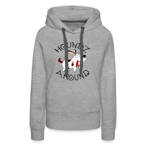 Houndz Around - Women's Premium Hoodie
