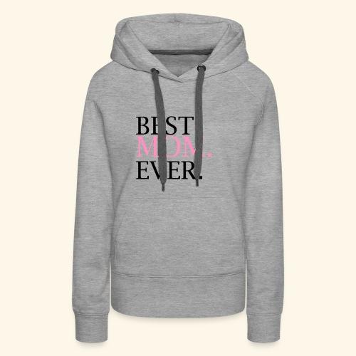Best Mom Ever nbg 2000x2000 - Dame Premium hættetrøje