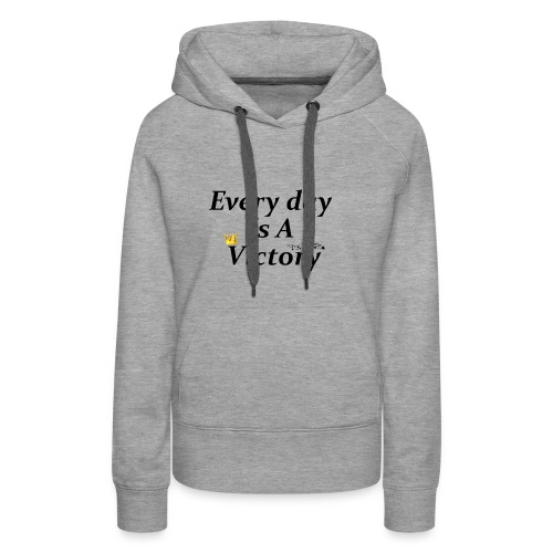 Every Day Is A Victory - Sweat-shirt à capuche Premium pour femmes