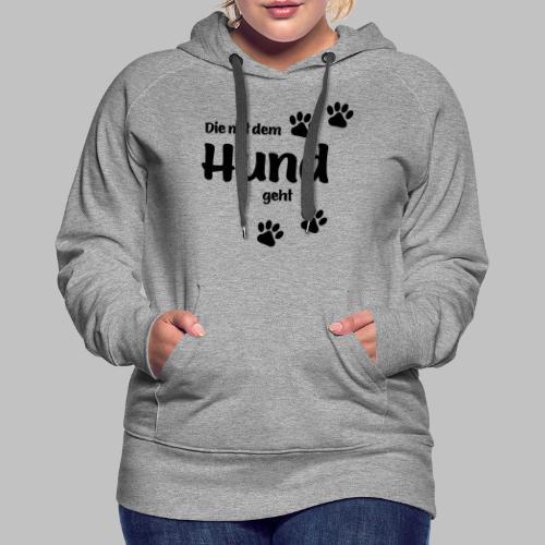 DIE MIT DEM HUND GEHT - Frauen Premium Hoodie