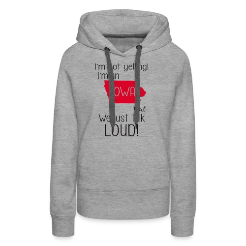 I'm not yelling i'm an Iowa girl we just talk loud - Women's Premium Hoodie