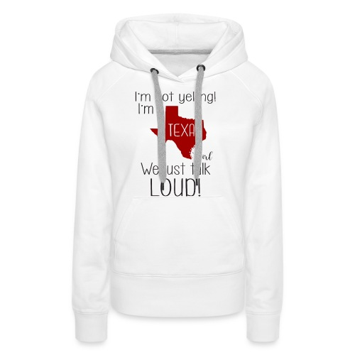 I'm not yelling! I'm a texas girl - Women's Premium Hoodie