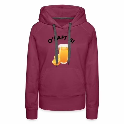 O'Saft is! - Frauen Premium Hoodie