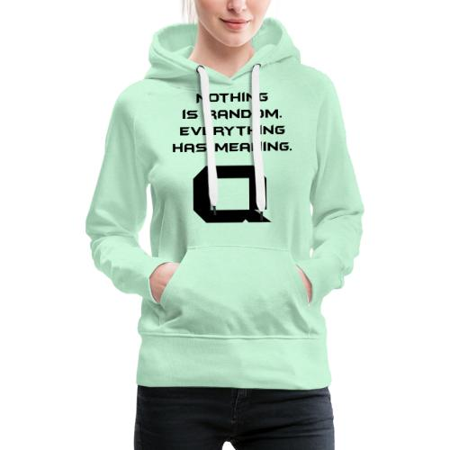 Nothing is random. Everything has meaning. - Frauen Premium Hoodie