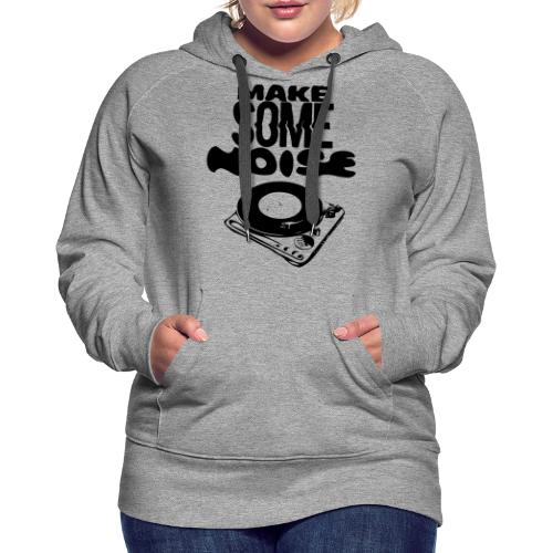 make some noise - Sweat-shirt à capuche Premium pour femmes