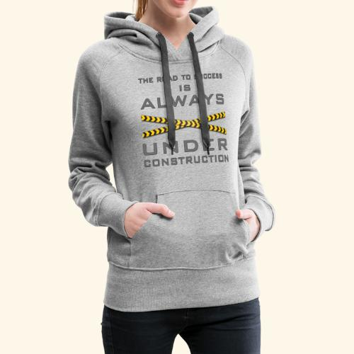 The road to success is always under construction - Women's Premium Hoodie