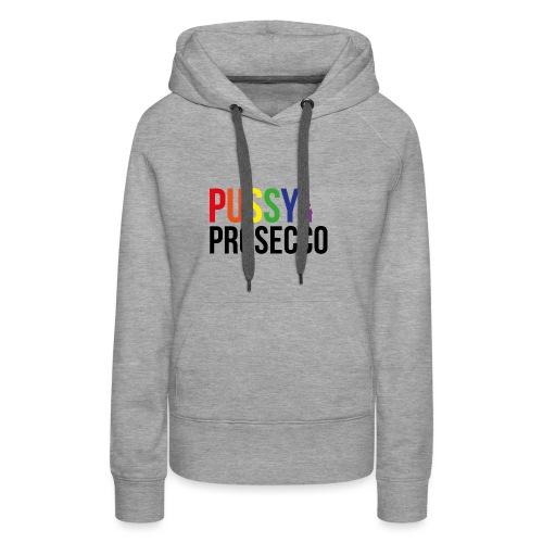 Pussy & Prosecco Rainbow Gay Lesbian Pride - Women's Premium Hoodie