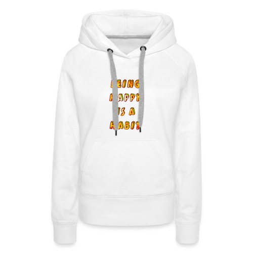 being happy is a habit - Women's Premium Hoodie