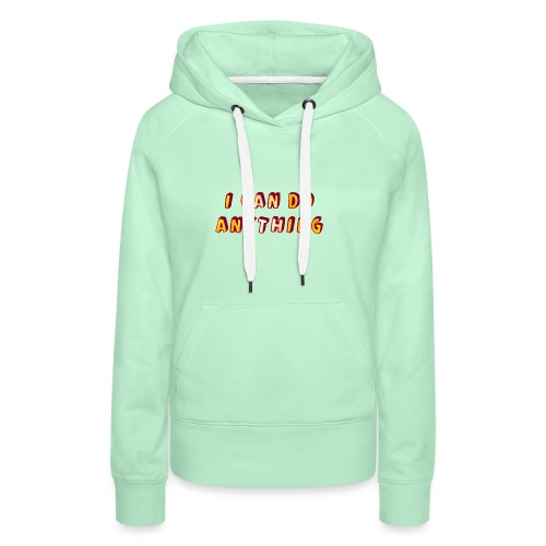 I can do anything - Women's Premium Hoodie