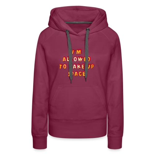 I m allowed to take up space - Women's Premium Hoodie