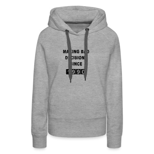 Making bad decisions since 1990 - Women's Premium Hoodie