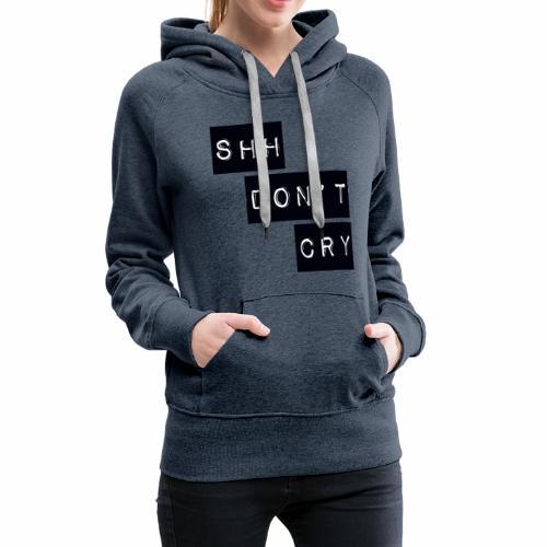 Shh dont cry - Women's Premium Hoodie