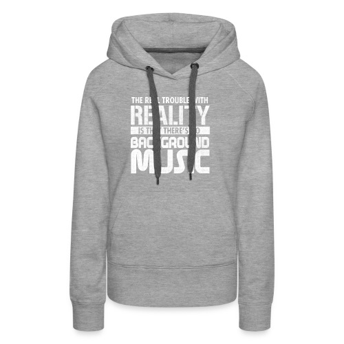 Reality and Music - Women's Premium Hoodie