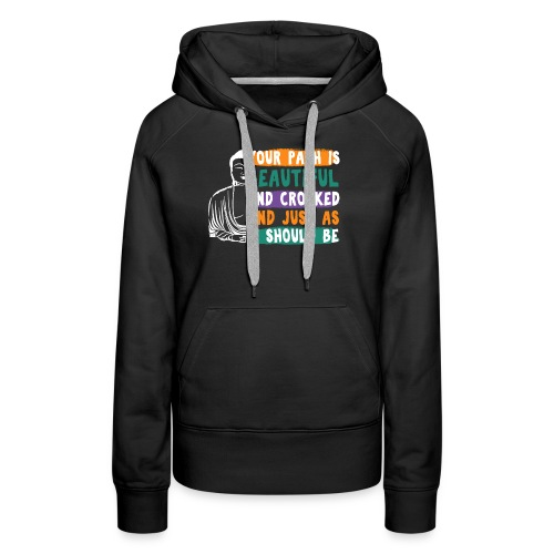 YOUR PATH IS BEAUTIFUL AND CROOKED Zen Quote - Frauen Premium Hoodie