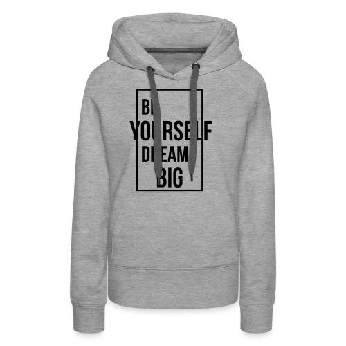 Be Yourself Dream Big - Frauen Premium Hoodie