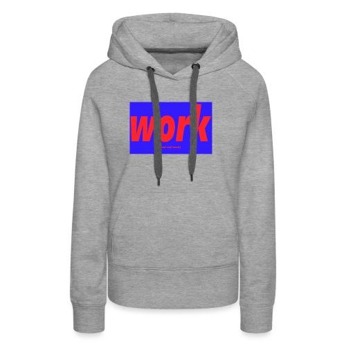 work - Naisten premium-huppari
