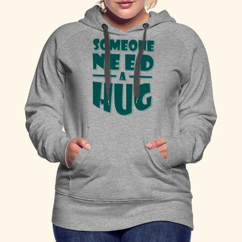 Someone need a hug - Women's Premium Hoodie