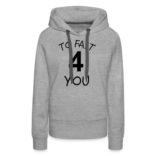 To Fast 4 You - Frauen Premium Hoodie