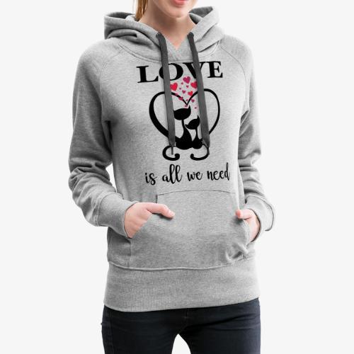 Love is all we need Herz Katzen Valentinstag Liebe - Frauen Premium Hoodie