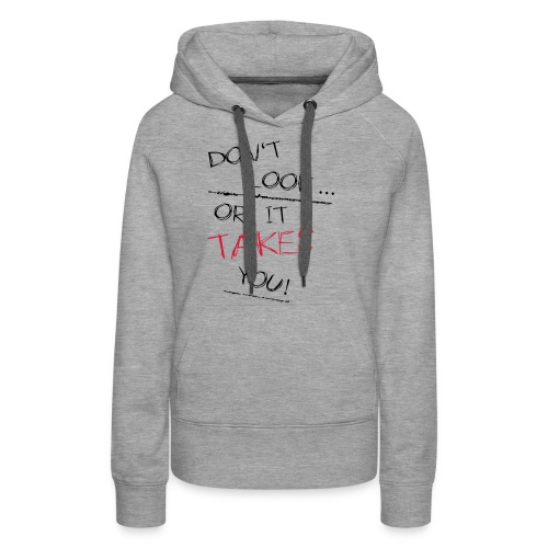 Dont Look Or It Takes You - Frauen Premium Hoodie