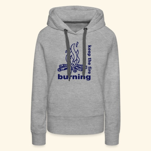 keep the fire burning - Frauen Premium Hoodie