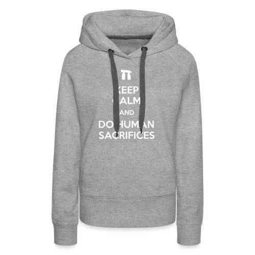 Keep calm and do human sacrifices - Felpa con cappuccio premium da donna