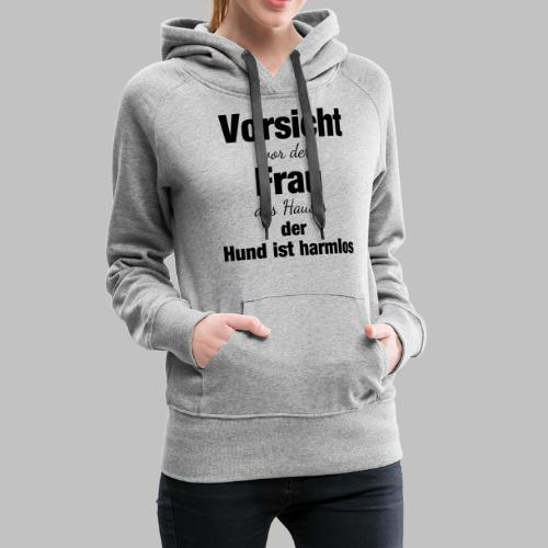 VORSICHT VOR DER FRAU DES HAUSES DER HUND IST - Frauen Premium Hoodie
