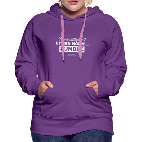 Tu me critiques et ben moi ... - Sweat-shirt à capuche Premium pour femmes