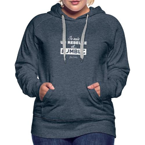 Je suis Rebelle et ... - Sweat-shirt à capuche Premium pour femmes