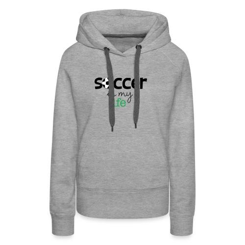 soccer is life - Sudadera con capucha premium para mujer