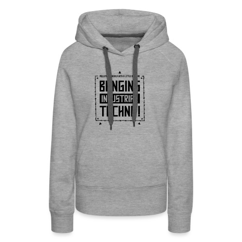 Banging Industrial Techno - Women's Premium Hoodie