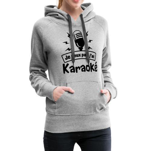 Je peux pas j'ai Karaoké - Sweat-shirt à capuche Premium pour femmes