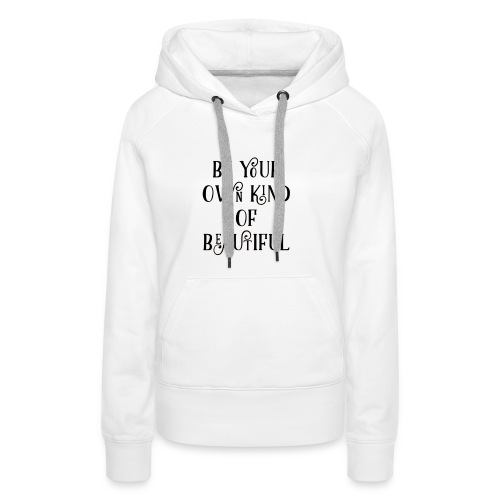 Be your own kind of beautiful - Women's Premium Hoodie