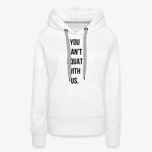 You can't squat with us. - Sweat-shirt à capuche Premium pour femmes