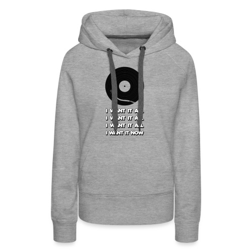 I want it all - Women's Premium Hoodie