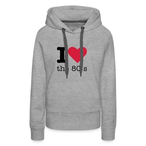 I Love The 80 s - Vrouwen Premium hoodie