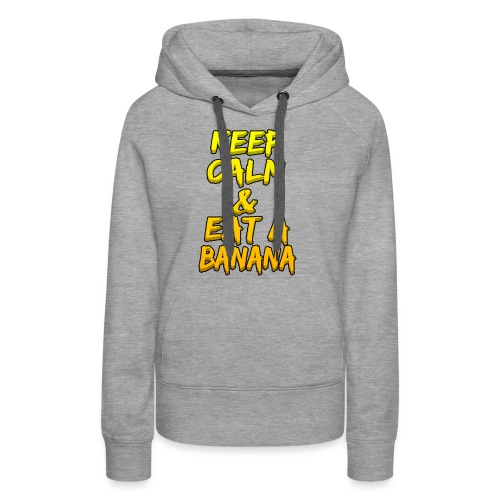 KEEP CALM & EAT A BANANA - Women's Premium Hoodie
