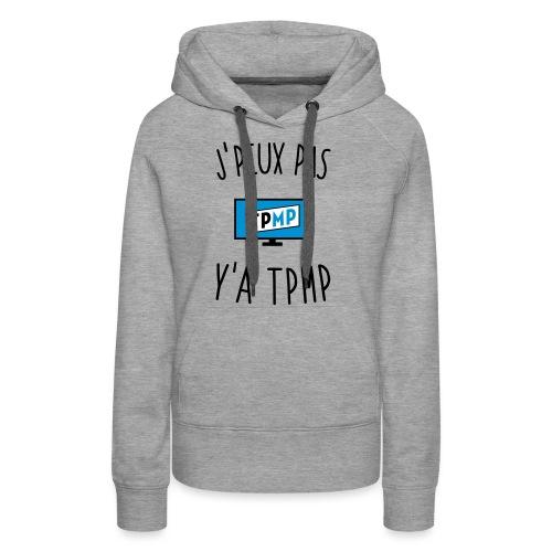 J'peux pas y'a TPMP - Sweat-shirt à capuche Premium pour femmes