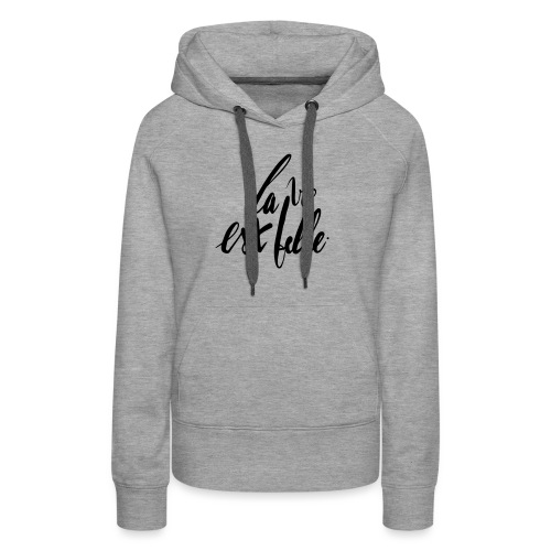 LA VIE EST BELLE - Sweat-shirt à capuche Premium pour femmes