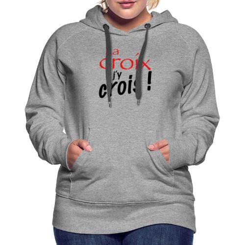 la croix jy crois - Sweat-shirt à capuche Premium pour femmes