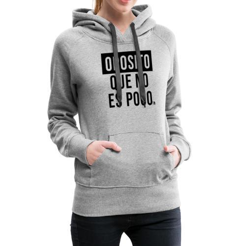 Oposito que no es poco - Sudadera con capucha premium para mujer